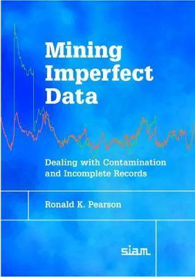 Mining Imperfect Data: Dealing with Contamination and Incomplete Records