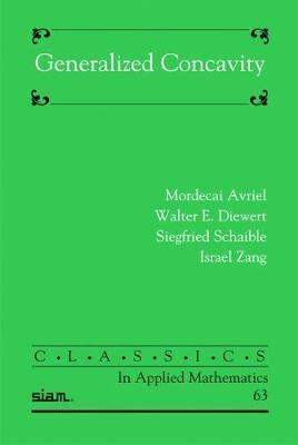 Generalized Concavity (Classics in Applied Mathematics 63)