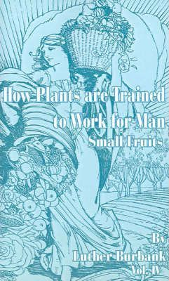 How Plants Are Trained to Work for Man: Small Fruits