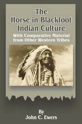 The Horse in Blackfoot Indian Culture : John C Ewers