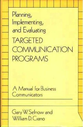 planning implementing and evaluating targeted communication programs a manual for business communicators selnow gary crano william