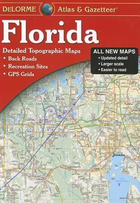 Delorme Florida Atlas & Gazetteer : [Detailed Topographic Maps: Back Roads, Recreation Sites, GPS Grids]