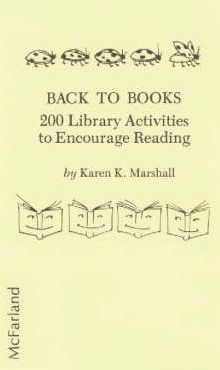 Back to Books: Two Hundred Library Activities to Encourage Reading