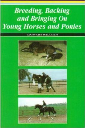 Breeding, Backing and Bringing on Young Horses and Ponies
