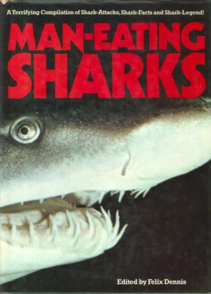 Man-Eating Sharks. A Terrifying Compilation of Sharks-Attacks, Shark-Facts and Shark-Leggend!.