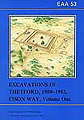 Excavations in Thetford, 1980-1982: Fisons Way, Volume One