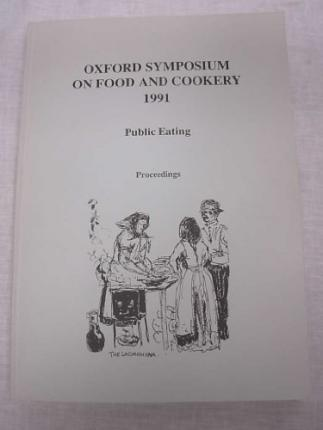 Public Eating : Proceedings of the Oxford Symposium on Food and Cookery, 1991