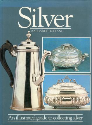 Silver. An Illustrated Guide to Collecting Silver