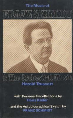 The Music of Franz Schmidt: The Orchestral Music v.1