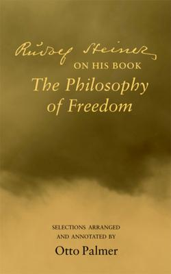 """Rudlof Steiner on His Book the """"Philosophy of Freedom"""""""