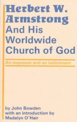 Herbert W. Armstrong and His Worldwide Church of God  An Exposure and an Indictment