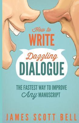 How to Write Dazzling Dialogue : The Fastest Way to Improve Any Manuscript