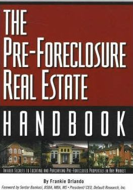 Pre-Foreclosure Real Estate Handbook: Insider Secrets to Locating and Purchasing Pre-Foreclosed Properties in Any Market