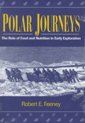 Polar Journeys Polar Journeys Polar Journeys : The Role of Food and Nutrition in Early Exploration the Role of Food and Nutrition in Early Exploration the Role of Food and Nutrition in Early Exploration – Robert Feeney