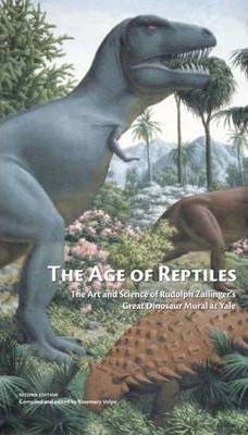 The Age of Reptiles - The Art and Science of Rudolph Zallinger's Great Dinosaur Mural at Yale