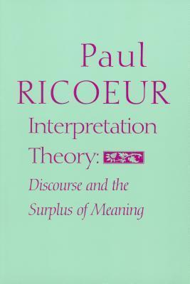 Interpretation Theory : Discourse and the Surplus of Meaning