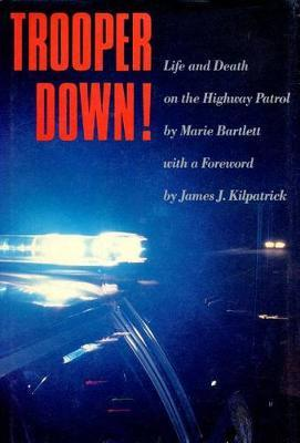Trooper down  Life and Death on the Highway Patrol