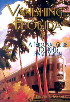 Vanishing Florida  A Personal Guide to Sights Rarely Seen