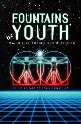 Fountains of Youth : How to Live Longer and Healthier – Editors of Ronin Publishing