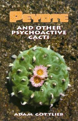 Peyote and Other Psychoactive Cacti - Adam Gottlieb