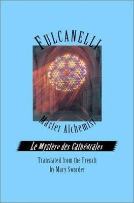 Fulcanelli: Master Alchemist : Le Mystere Des Cathedrales, Esoteric Intrepretation of the Hermetic Symbols of the Great Work