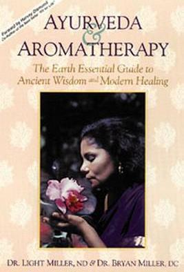 Ayurveda and Aromatherapy - Brian Miller, Light Miller, Harvey Diamond