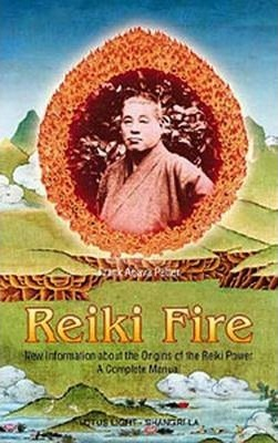 Reiki Fire : New Information About the Origin of the Reiki Power a Complete Method – Frank Arjava Petter