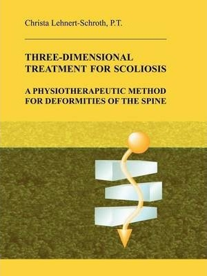 Three-Dimensional Treatment for Scoliosis - Christa Lehnert-Schroth, Christiane Mohr, Alistair Reeves