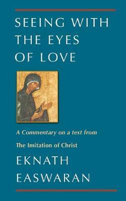 Seeing with the Eyes of Love  A Commentary on a text from the Imitation of Christ