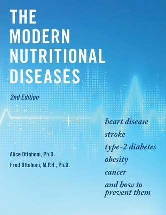 The Modern Nutritional Diseases : And How to Prevent Them (Second Edition) – Ph D Alice Ottoboni