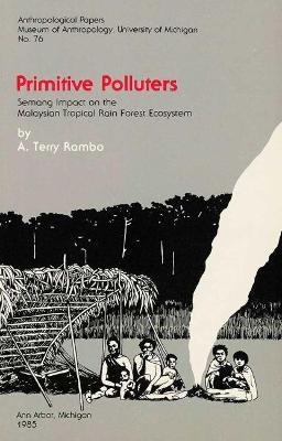 Primitive Polluters  Semang Impact on the Malaysian Tropical Rain Forest Ecosystem