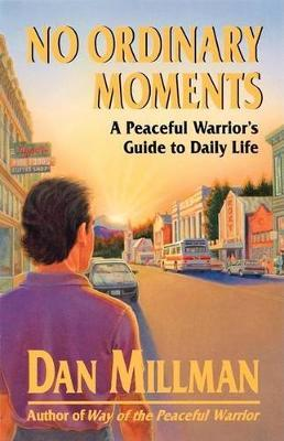 No Ordinary Moments : Peaceful Warrior's Approach to Daily Life