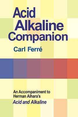 Acid Alkaline Companion : An Accompaniment to Herman Aihara's Acid and Alkaline