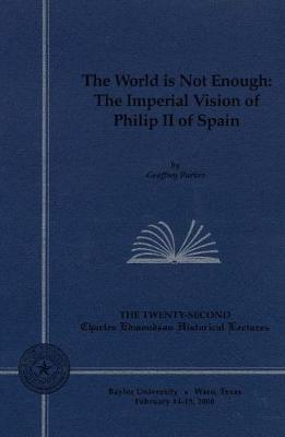 The World is Not Enough: The Imperial Vision of Philip II of Spain