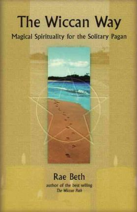 Wiccan Way: Magical Spirituality for the Solitary Pagan