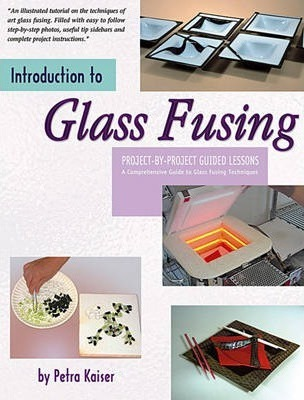 Introduction to Glass Fusing : Project-by-Project Guided Lessons