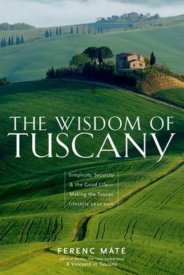 The Wisdom of Tuscany : Simplicity, Security & the Good Life