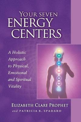 Your Seven Energy Centers : A Holistic Approach to Physical, Emotional and Spiritual Vitality