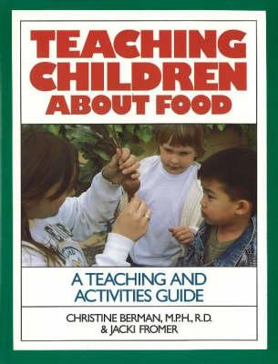 Teaching Children About Food : A Teaching & Activites Guide – Christine Berman