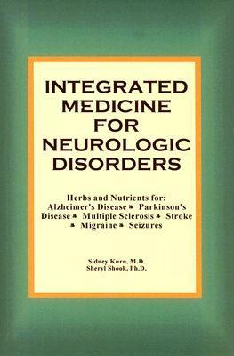 Integrated Medicine for Neurologic Disorders: Herbs and Nutrients for Alzheimer's Disease, Parkinson's Disease, Multiple Sclerosis, Stroke, Migraine and Seizures