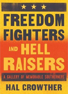Freedom Fighters and Hell Raisers : A Gallery of Memorable Southerners
