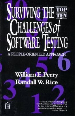 Surviving the Top-ten Challenges of Software Testing: A People Oriented Approach