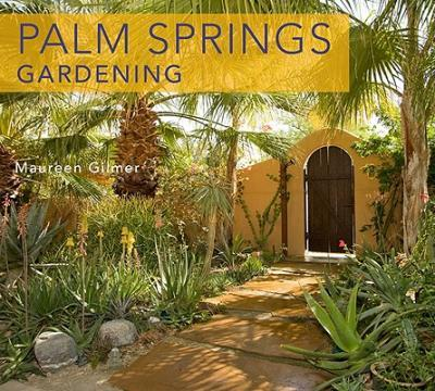 Palm Springs-Style Gardening : The Complete Guide to Plants and Practices for Gorgeous Dryland Gardens