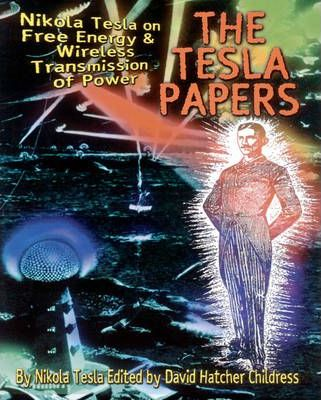 Tesla Papers : Nikola Tesla on Free Energy and Wireless Transmission of Power