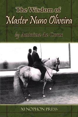 The Wisdom of Master Nuno Oliveira by Antoine de Coux