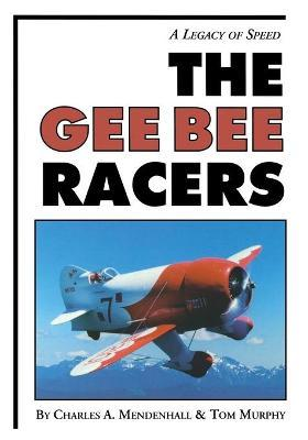 The Gee Bee Racers : A Legacy of Speed