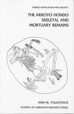 Pueblo Population and Society: The Arroyo Hondo Skeletal and Mortuary Remains