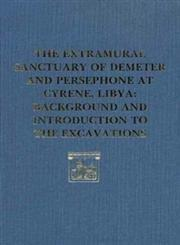 The Extramural Sanctuary of Demeter and Persephone at Cyrene, Libya, Final Reports: Volume I