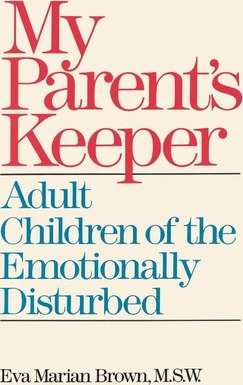My Parents' Keeper: Adult Children of the Mentally Ill