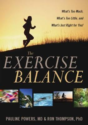 The Exercise Balance : What's Too Much, What's Too Little, and What's Just Right for You!